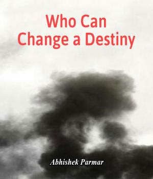 Who Can Change a Destiny By Abhishek Parmar