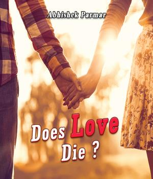 Does Love Die By Abhishek Parmar
