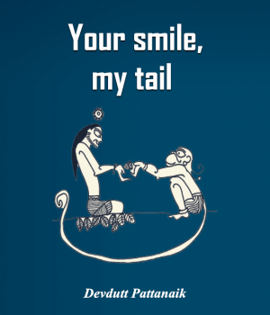 Your smile, my tail By Devdutt Pattanaik