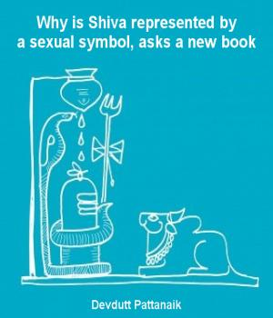 Why is Shiva represented by a sexual symbol, asks a new book By Devdutt Pattanaik